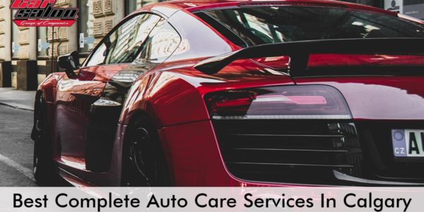 Best Complete Auto Care Services In Calgary
